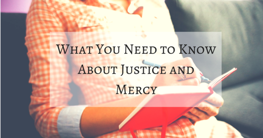 What You Need to Know About Justice and Mercy
