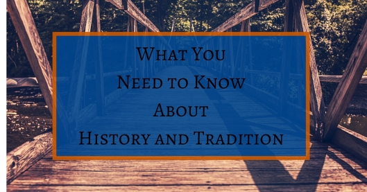 What You Need to Know About History and Tradition(1)