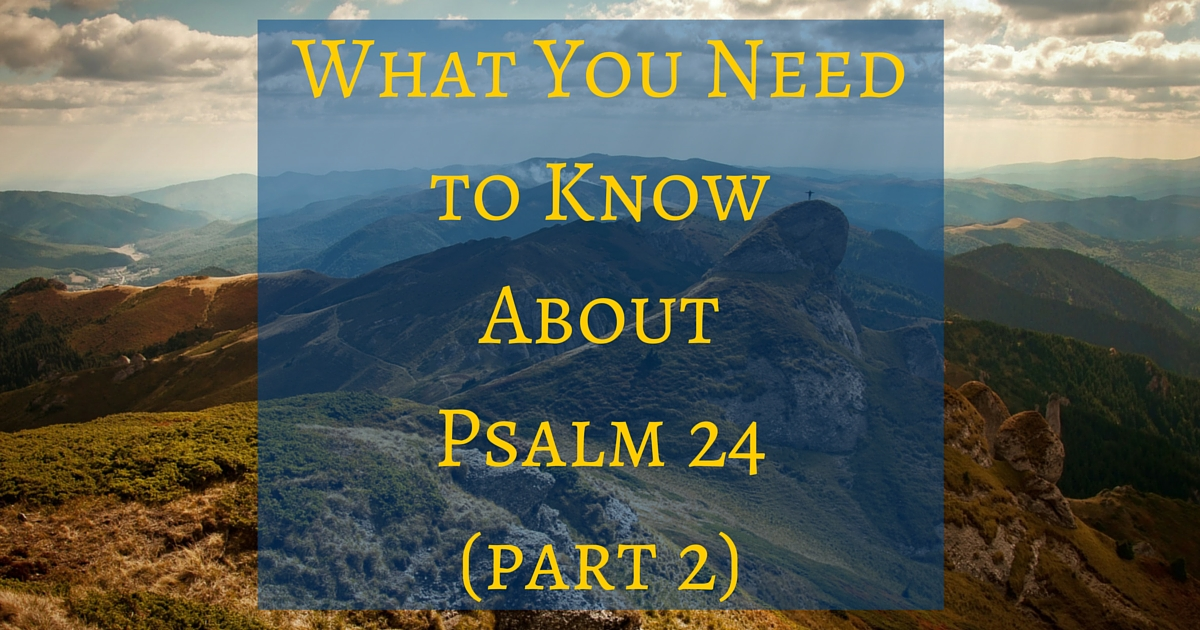 What You Need to Know About Psalm 24 part 2, mountainous country with a sunny, clouded sky, green, brown, blue, and white, a blue box with yellow writing