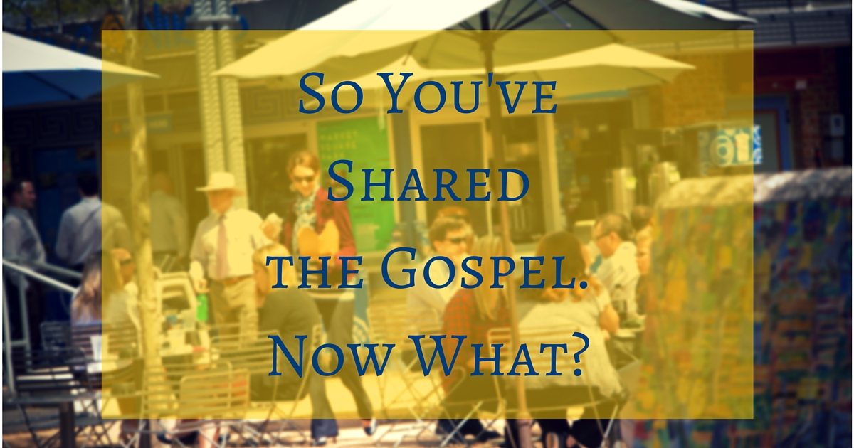 So You've Shared the Gospel. Now What_(2)
