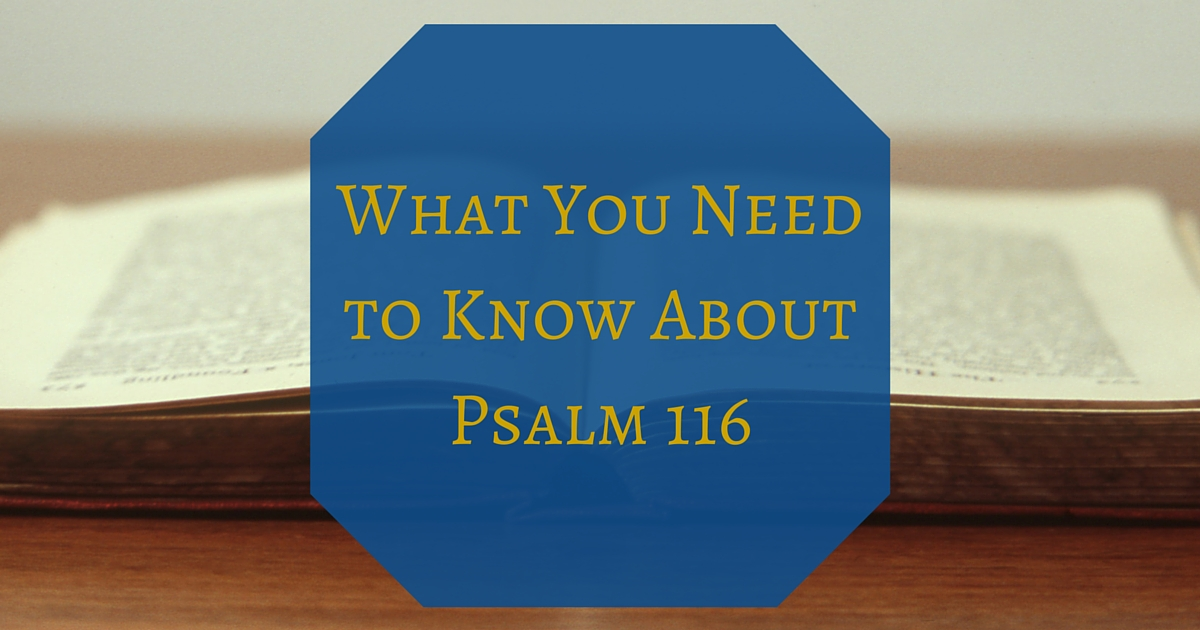 What You Need to Know About Psalm 116